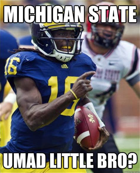 University Of Michigan Memes - michigan state umad little bro umad little bro quickmeme