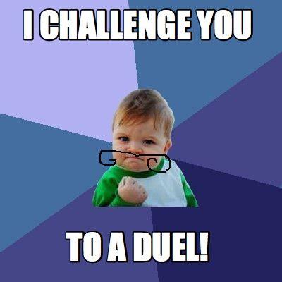 Meme Challenge - meme creator i challenge you to a duel meme generator at memecreator org