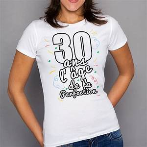 T Shirt 30 Ans : t shirt femme anniversaire 30 ans l ge de la perfection ketshooop t shirts anniversaires ~ Voncanada.com Idées de Décoration
