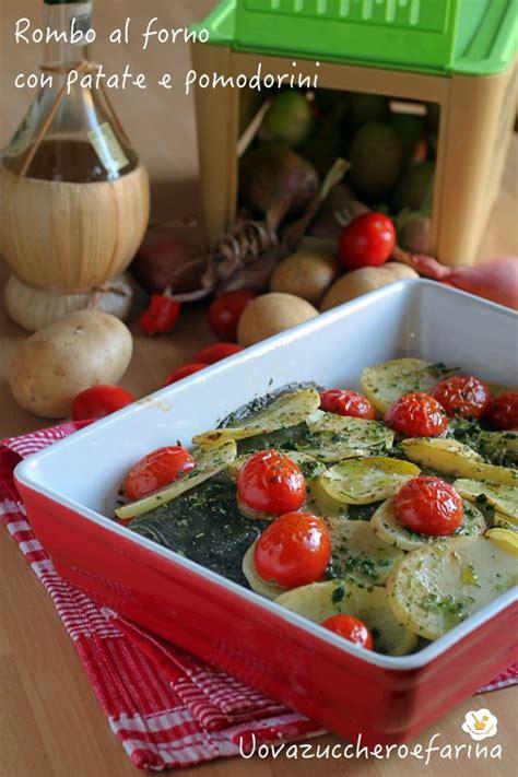 Come Cucinare Il Rombo Al Forno Con Patate by Rombo Al Forno Con Patate E Pomodorini Uovazuccheroefarina