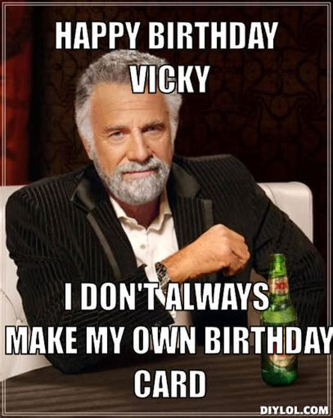 Vicky Meme - most interesting man birthday quotes quotesgram