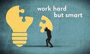 Working Smart Is Harder Than Working Hard