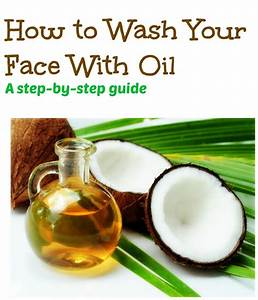 How To Wash Your Face With Oils  A Step By Step Guide
