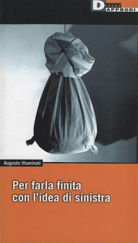 Augusto Illuminati by Per Farla Finita Con L Idea Di Sinistra Augusto