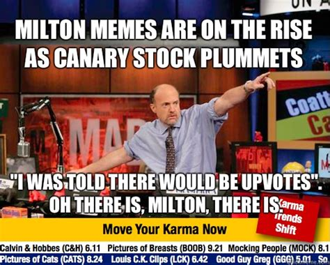 Milton Meme - milton memes are on the rise as canary stock plummets quot i was told there would be upvotes quot oh