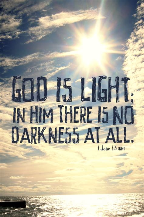scriptures on light quot god is light in him there is no darkness at all quot 1