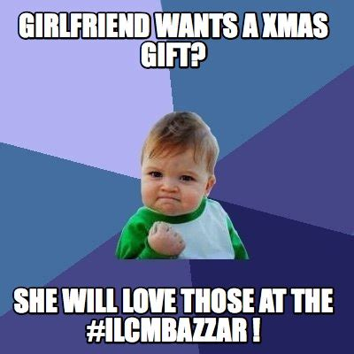 Meme Loving Fuck - meme creator girlfriend wants a xmas gift she will love those at the ilcmbazzar meme