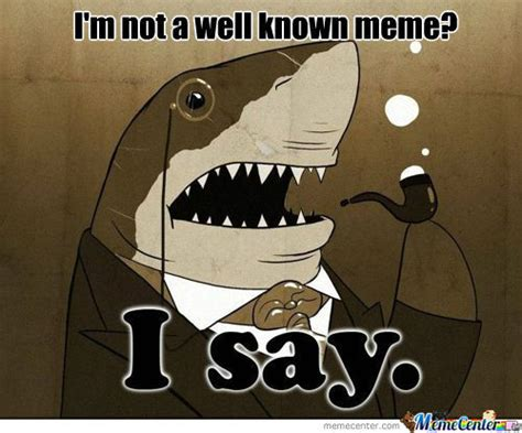 Classy Guy Meme - classy shark guy is not a meme yet by sand2011 meme center