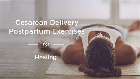 c section healing c section recovery exercises for strength