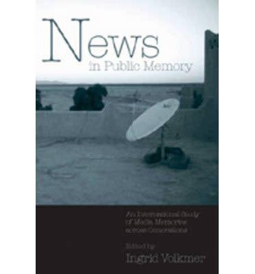 News In Public Memory  Ingrid Volkmer 9780820461946