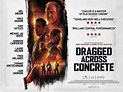 Poster and UK Trailer Revealed For DRAGGED ACROSS CONCRETE ...