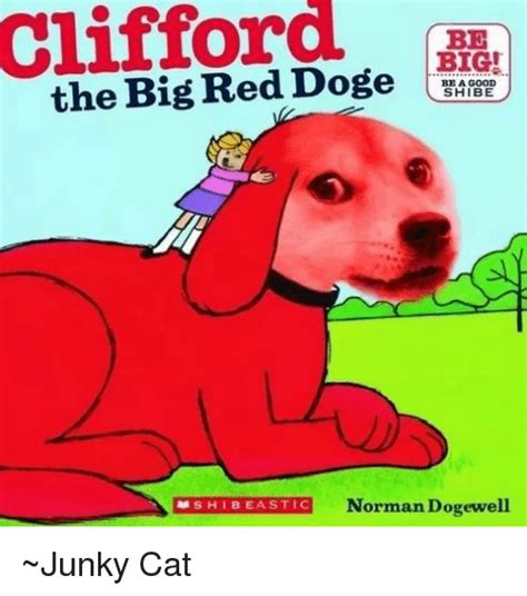 Clifford Memes - clifford big the big red doge be a good shibe a shi beastic norman dogewell junky cat cats