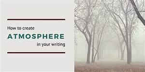 Creating Atmosphere In Writing  The Ultimate Guide