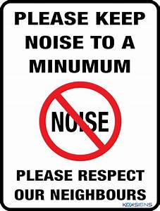 PLEASE KEEP NOISE TO A MINIMUM RESPECT OUR NEIGHBOURS ...