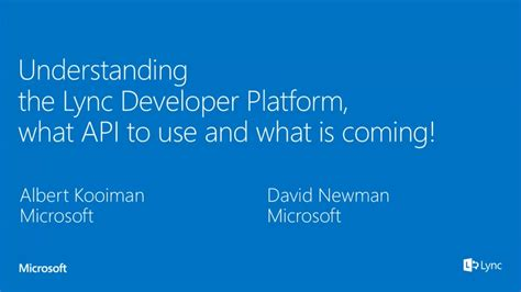 Understanding The Lync Developer Platform, What Api To Use And What Is Coming!  Lync Conference