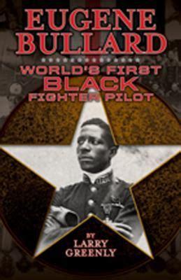 eugene bullard worlds  black fighter pilot  larry