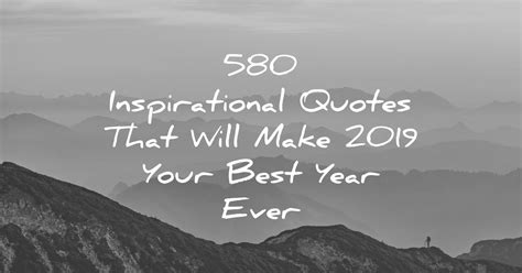 Best Inspired Quotes 580 Inspirational Quotes That Will Make 2019 Your Best