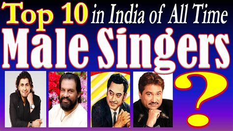 Top 10 Male Indian Singers All Time Evergreen Hit