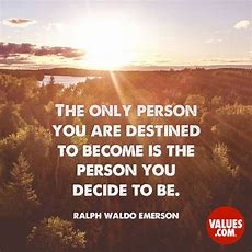 """""""the Only Person You Are Destined To Become Is The Person You Decide To Be"""" —ralph Waldo"""
