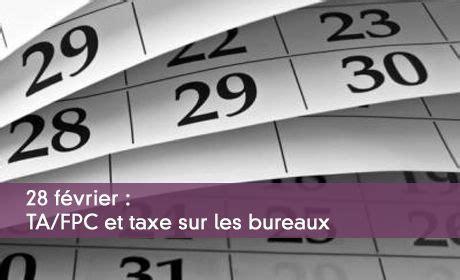 taxes sur les bureaux l 39 essentiel des déclarations à produire avant le 1er mars 2018