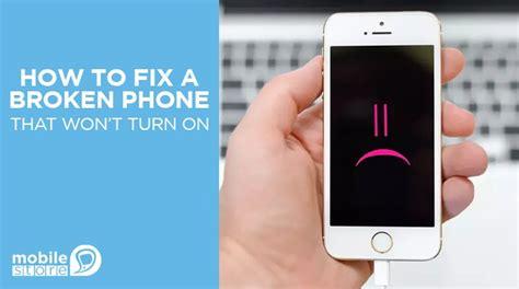 fix  broken phone  wont turn  mobile