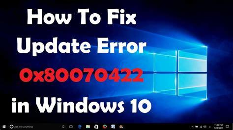 how to fix update error 0x80070422 in windows 10 solved