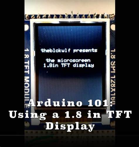 beginner arduino using a 1 8 inch tft display