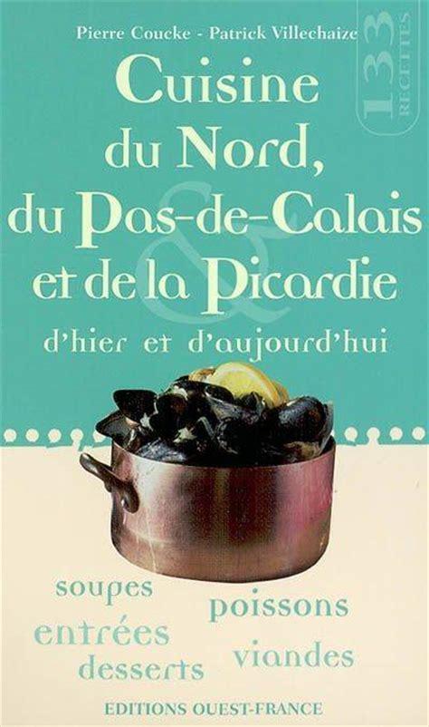 cours de cuisine pas de calais livre cuisine du nord du pas de calais et de la picardie