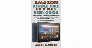Amazon Kindle Fire Hd 8 Plus User Guide  The Complete User