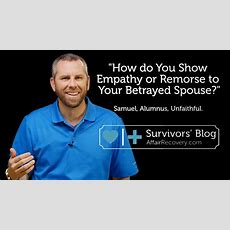 How Do You Show Empathy Or Remorse To Your Betrayed Spouse?  Affair Recovery