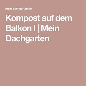 Kompost Für Balkon : kompost auf dem balkon l mein dachgarten kompost balkon und garten ~ A.2002-acura-tl-radio.info Haus und Dekorationen