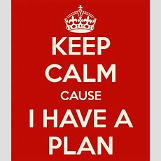 Keep Calm Cause I Have A Plan Poster  Guto  Keep Calmomatic