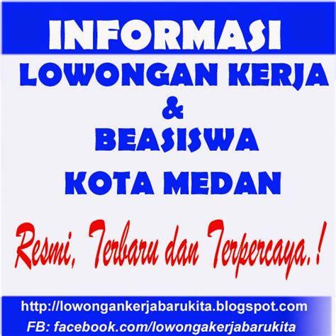 Informasi lowongan kerja medan di pt belawan indah is the biggest and most established land transportation company in sumatera, providing. Lowongan Kerja Terbaru di Medan November 2016 | Lowongan ...