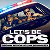 'Let's Be Cops' Soundtrack Announced   Film Music Reporter
