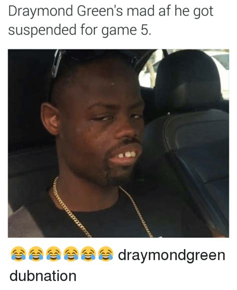Draymond Green Memes - draymond green s mad af he got suspended for game 5 draymondgreen dubnation af meme on