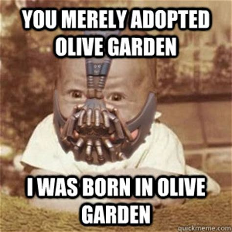 Olive Garden Meme - you merely adopted olive garden i was born in olive garden baby bane