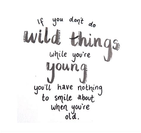 If You Don't Do Wild Things While You're Young, You'll. Best Friend Quotes Paragraphs. Sad Quotes By Drake. Winnie The Pooh Quotes Never Give Up. Marilyn Monroe Quotes Dan Artinya. Jfk Quotes Country Can Do For You. Friendship Quotes Children's Literature. Quotes About Truths That Hurt. Friendship Quotes Tumblr