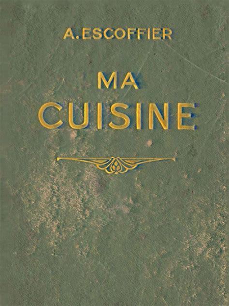 ma cuisine escoffier auguste escoffier 1934 flamarion ma cuisine 12mo 700 pages