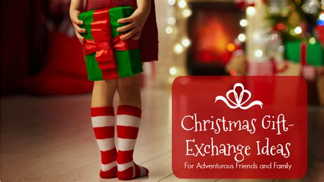 25 christmas gift exchange ideas for adventurous friends