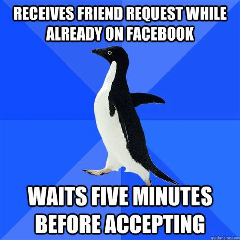 Friend Request Meme - receives friend request while already on facebook waits five minutes before accepting socially