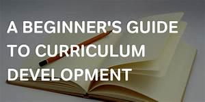 A Beginner U0026 39 S Guide To Curriculum Development At Primary School