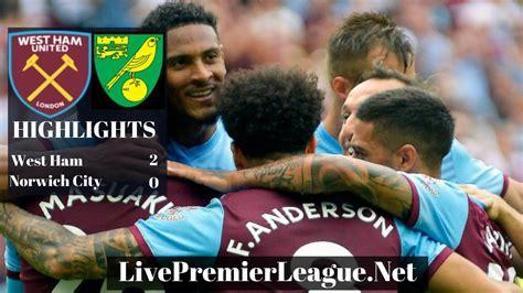 West Ham 2 - 0 Norwich City | West Ham Vs Norwich City ...