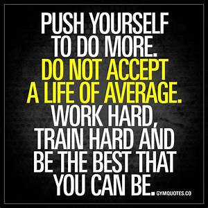 Success Quotes    U201cpush Yourself To Do More  Do Not Accept A Life Of Average  Work Hard  Train
