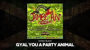 Charly Black - Gyal You A Party Animal [Clean] (Jambe-An ...