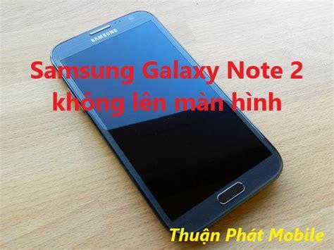 Nguyên Nhân Và Cách Xử Lý Samsung Galaxy Note 2 Không Lên