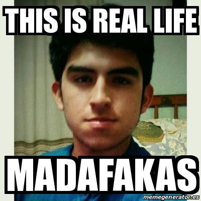 True Life Meme Generator - meme personalizado this is real life madafakas 17472769
