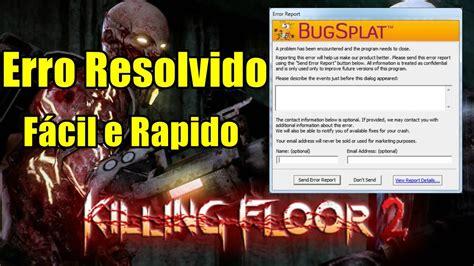 killing floor 2 bugsplat como consertar o erro bugsplat no killing floor 2 f 225 cil e rapido pt br