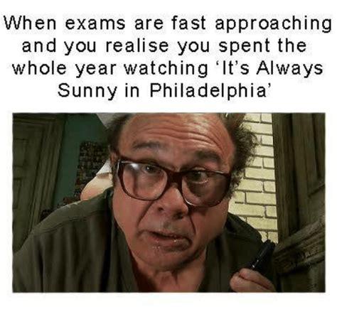 Its Always Sunny In Philadelphia Memes - super dank hand picked meme from it s always sunny in philadelphia exams approaching