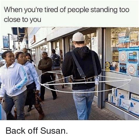 Back Off Meme - when you re tired of people standing too close to you back off susan girl meme on sizzle