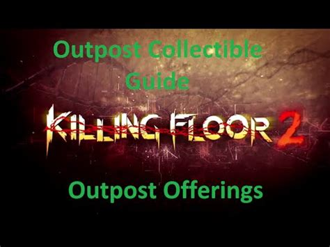 killing floor 2 outpost collectibles killing floor 2 outpost collectible guide outpost offerings youtube